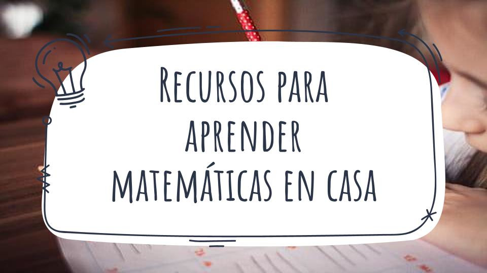 "Presentación ""Recursos para aprender matemáticas en casa"